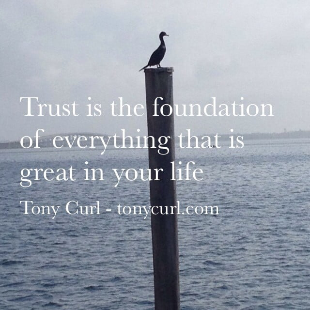 trust is the foundation of everything great in your life